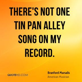 There's not one Tin Pan Alley song on my record.