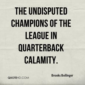 Brooks Bollinger - the undisputed champions of the league in quarterback calamity.