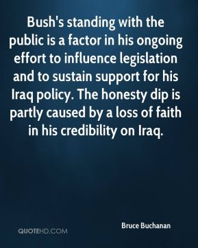 Bruce Buchanan - Bush's standing with the public is a factor in his ongoing effort to influence legislation and to sustain support for his Iraq policy. The honesty dip is partly caused by a loss of faith in his credibility on Iraq.