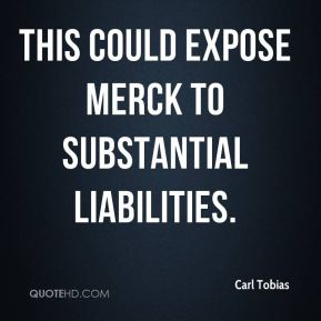 This could expose Merck to substantial liabilities.