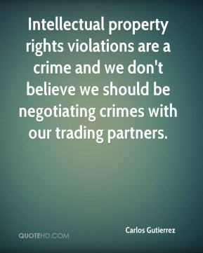 Intellectual property rights violations are a crime and we don't believe we should be negotiating crimes with our trading partners.
