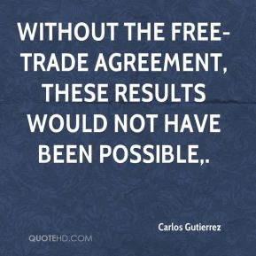 Without the free-trade agreement, these results would not have been possible.
