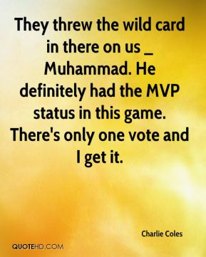 Charlie Coles - They threw the wild card in there on us _ Muhammad. He definitely had the MVP status in this game. There's only one vote and I get it.