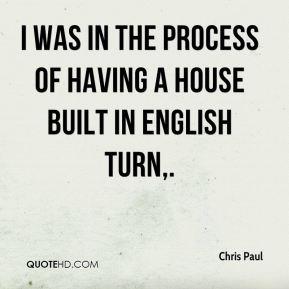 Chris Paul - I was in the process of having a house built in English Turn.