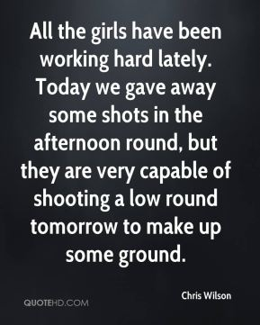All the girls have been working hard lately. Today we gave away some shots in the afternoon round, but they are very capable of shooting a low round tomorrow to make up some ground.