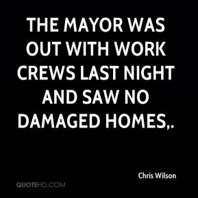 The mayor was out with work crews last night and saw no damaged homes.
