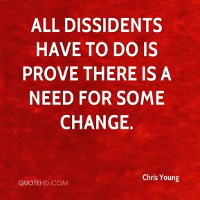 All dissidents have to do is prove there is a need for some change.