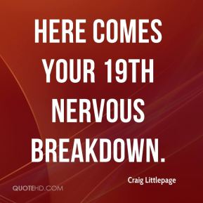 Craig Littlepage - Here comes your 19th nervous breakdown.