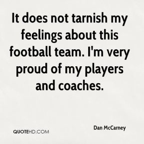 Dan McCarney - It does not tarnish my feelings about this football team. I'm very proud of my players and coaches.