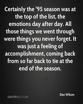 Certainly the '95 season was at the top of the list, the emotions day after day. All those things we went through were things you never forget. It was just a feeling of accomplishment, coming back from so far back to tie at the end of the season.