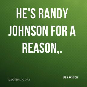 He's Randy Johnson for a reason.