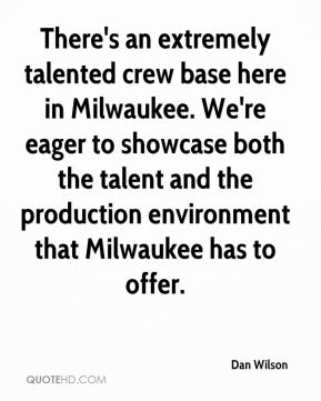 There's an extremely talented crew base here in Milwaukee. We're eager to showcase both the talent and the production environment that Milwaukee has to offer.