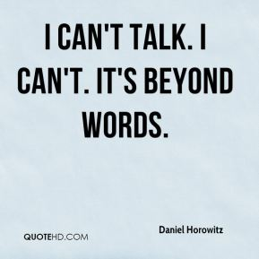 Daniel Horowitz - I can't talk. I can't. It's beyond words.