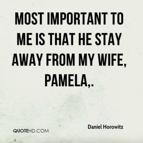 Most important to me is that he stay away from my wife, Pamela.
