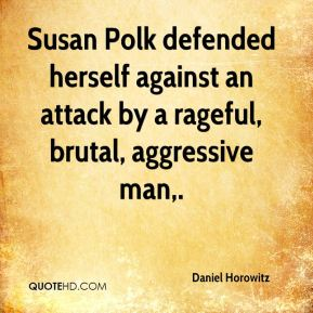 Daniel Horowitz - Susan Polk defended herself against an attack by a rageful, brutal, aggressive man.
