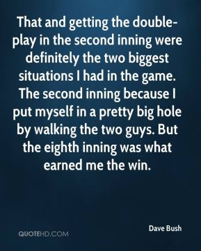 Dave Bush - That and getting the double-play in the second inning were definitely the two biggest situations I had in the game. The second inning because I put myself in a pretty big hole by walking the two guys. But the eighth inning was what earned me the win.