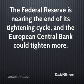 David Gilmore - The Federal Reserve is nearing the end of its tightening cycle, and the European Central Bank could tighten more.