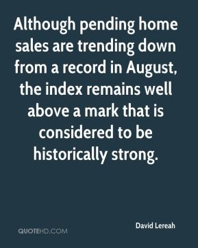 David Lereah - Although pending home sales are trending down from a record in August, the index remains well above a mark that is considered to be historically strong.