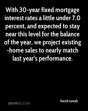 With 30-year fixed mortgage interest rates a little under 7.0 percent, and expected to stay near this level for the balance of the year, we project existing-home sales to nearly match last year's performance.