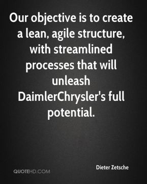 Our objective is to create a lean, agile structure, with streamlined processes that will unleash DaimlerChrysler's full potential.