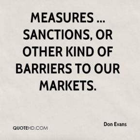 measures ... sanctions, or other kind of barriers to our markets.