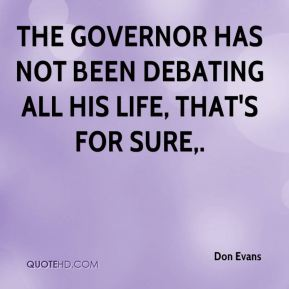 The governor has not been debating all his life, that's for sure.