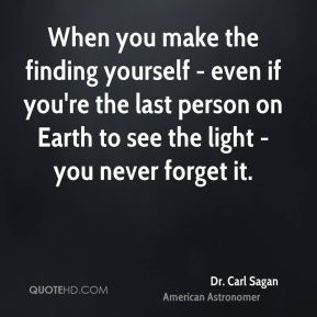 When you make the finding yourself - even if you're the last person on Earth to see the light - you never forget it.