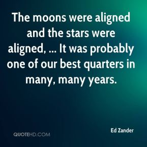 Ed Zander - The moons were aligned and the stars were aligned, ... It was probably one of our best quarters in many, many years.