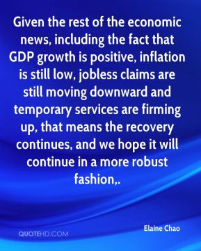 Elaine Chao - Given the rest of the economic news, including the fact that GDP growth is positive, inflation is still low, jobless claims are still moving downward and temporary services are firming up, that means the recovery continues, and we hope it will continue in a more robust fashion.