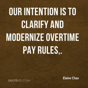 Elaine Chao - Our intention is to clarify and modernize overtime pay rules.