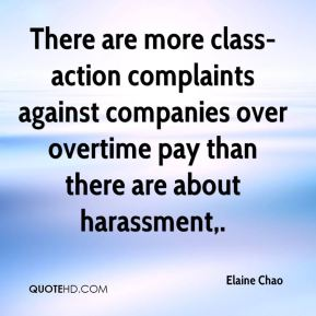 Elaine Chao - There are more class-action complaints against companies over overtime pay than there are about harassment.
