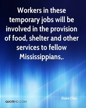 Elaine Chao - Workers in these temporary jobs will be involved in the provision of food, shelter and other services to fellow Mississippians.