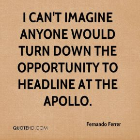 Fernando Ferrer - I can't imagine anyone would turn down the opportunity to headline at the Apollo.