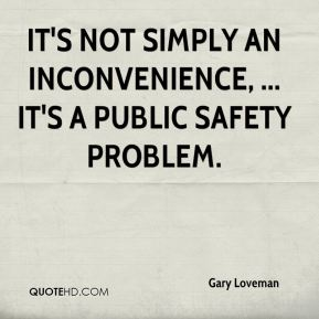 It's not simply an inconvenience, ... It's a public safety problem.