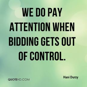 Hani Durzy - We do pay attention when bidding gets out of control.