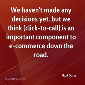 Hani Durzy - We haven't made any decisions yet, but we think (click-to-call) is an important component to e-commerce down the road.