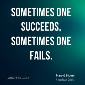 Sometimes one succeeds, sometimes one fails.