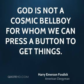 God is not a cosmic bellboy for whom we can press a button to get things.