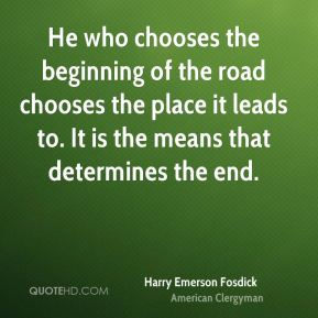 He who chooses the beginning of the road chooses the place it leads to. It is the means that determines the end.