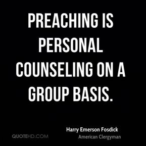Preaching is personal counseling on a group basis.