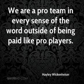 We are a pro team in every sense of the word outside of being paid like pro players.