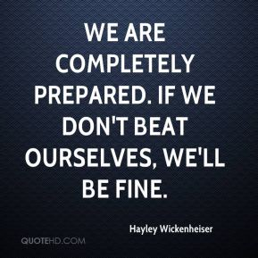 We are completely prepared. If we don't beat ourselves, we'll be fine.