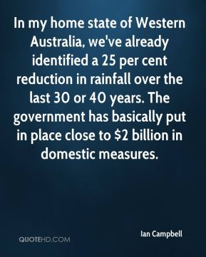 In my home state of Western Australia, we've already identified a 25 per cent reduction in rainfall over the last 30 or 40 years. The government has basically put in place close to $2 billion in domestic measures.