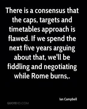 There is a consensus that the caps, targets and timetables approach is flawed. If we spend the next five years arguing about that, we'll be fiddling and negotiating while Rome burns.