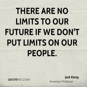 There are no limits to our future if we don't put limits on our people.