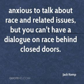 Jack Kemp - anxious to talk about race and related issues, but you can't have a dialogue on race behind closed doors.