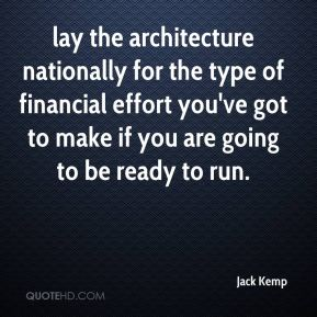 lay the architecture nationally for the type of financial effort you've got to make if you are going to be ready to run.