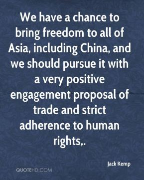 Jack Kemp - We have a chance to bring freedom to all of Asia, including China, and we should pursue it with a very positive engagement proposal of trade and strict adherence to human rights.