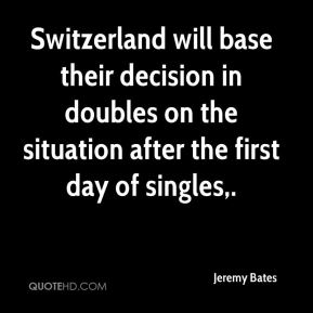 Switzerland will base their decision in doubles on the situation after the first day of singles.