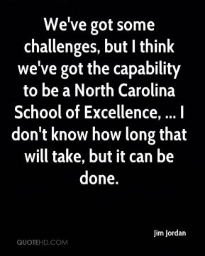 Jim Jordan  - We've got some challenges, but I think we've got the capability to be a North Carolina School of Excellence, ... I don't know how long that will take, but it can be done.